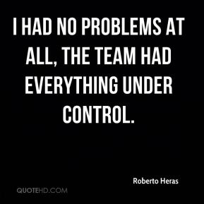 I had no problems at all, the team had everything under control.