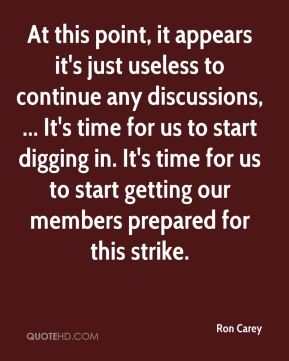 Ron Carey  - At this point, it appears it's just useless to continue any discussions, ... It's time for us to start digging in. It's time for us to start getting our members prepared for this strike.
