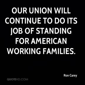 Ron Carey  - Our union will continue to do its job of standing for American working families.