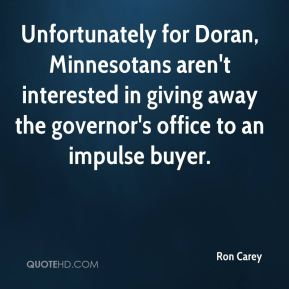 Ron Carey  - Unfortunately for Doran, Minnesotans aren't interested in giving away the governor's office to an impulse buyer.