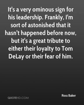 Ross Baker  - It's a very ominous sign for his leadership. Frankly, I'm sort of astonished that it hasn't happened before now, but it's a great tribute to either their loyalty to Tom DeLay or their fear of him.