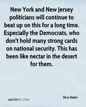 Ross Baker  - New York and New Jersey politicians will continue to beat up on this for a long time. Especially the Democrats, who don't hold many strong cards on national security. This has been like nectar in the desert for them.