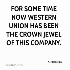 Scott Kessler  - For some time now Western Union has been the crown jewel of this company.