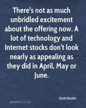 Scott Kessler  - There's not as much unbridled excitement about the offering now. A lot of technology and Internet stocks don't look nearly as appealing as they did in April, May or June.