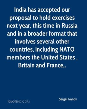 India has accepted our proposal to hold exercises next year, this time in Russia and in a broader format that involves several other countries, including NATO members the United States , Britain and France.