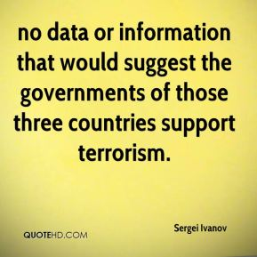 Sergei Ivanov  - no data or information that would suggest the governments of those three countries support terrorism.