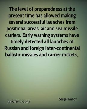 The level of preparedness at the present time has allowed making several successful launches from positional areas, air and sea missile carriers. Early warning systems have timely detected all launches of Russian and foreign inter-continental ballistic missiles and carrier rockets.