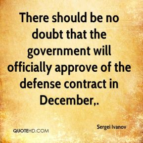 Sergei Ivanov  - There should be no doubt that the government will officially approve of the defense contract in December.