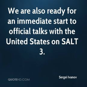 We are also ready for an immediate start to official talks with the United States on SALT 3.