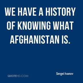 Sergei Ivanov  - We have a history of knowing what Afghanistan is.