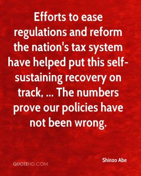 Shinzo Abe  - Efforts to ease regulations and reform the nation's tax system have helped put this self-sustaining recovery on track, ... The numbers prove our policies have not been wrong.
