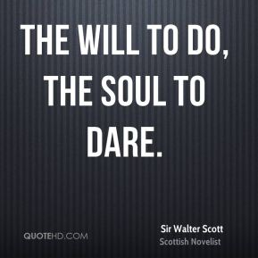 The will to do, the soul to dare.