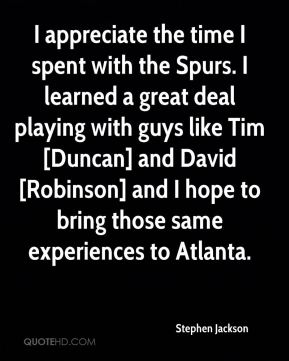I appreciate the time I spent with the Spurs. I learned a great deal playing with guys like Tim [Duncan] and David [Robinson] and I hope to bring those same experiences to Atlanta.
