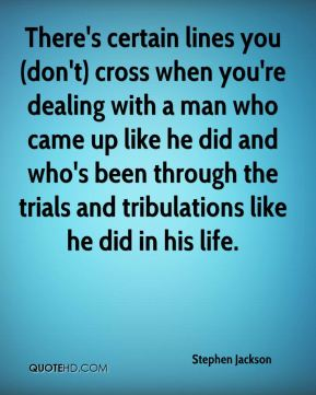 There's certain lines you (don't) cross when you're dealing with a man who came up like he did and who's been through the trials and tribulations like he did in his life.