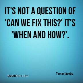 It's not a question of 'can we fix this?' It's 'when and how?'.