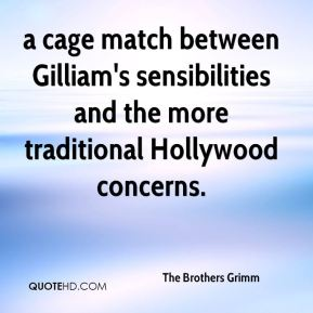 a cage match between Gilliam's sensibilities and the more traditional Hollywood concerns.
