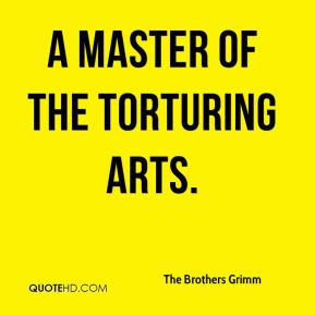 a master of the torturing arts.