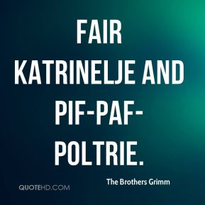 The Brothers Grimm  - Fair Katrinelje and Pif-Paf-Poltrie.