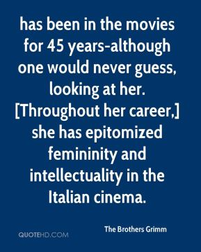 has been in the movies for 45 years-although one would never guess, looking at her. [Throughout her career,] she has epitomized femininity and intellectuality in the Italian cinema.