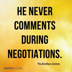 he never comments during negotiations.