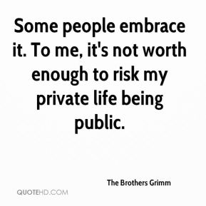 Some people embrace it. To me, it's not worth enough to risk my private life being public.