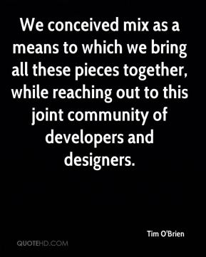 Tim O'Brien  - We conceived mix as a means to which we bring all these pieces together, while reaching out to this joint community of developers and designers.