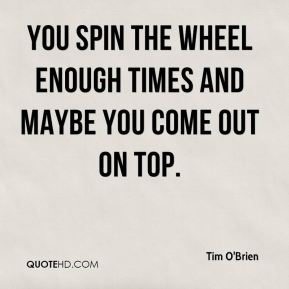 Tim O'Brien  - You spin the wheel enough times and maybe you come out on top.