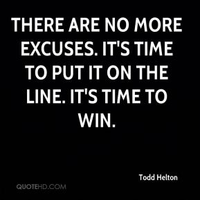 There are no more excuses. It's time to put it on the line. It's time to win.