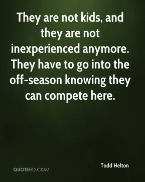 They are not kids, and they are not inexperienced anymore. They have to go into the off-season knowing they can compete here.