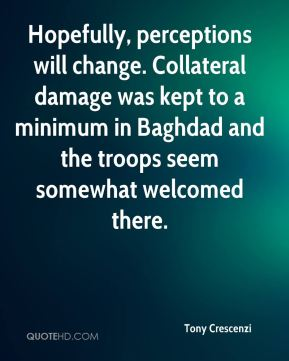 Tony Crescenzi  - Hopefully, perceptions will change. Collateral damage was kept to a minimum in Baghdad and the troops seem somewhat welcomed there.