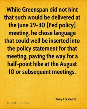 Tony Crescenzi  - While Greenspan did not hint that such would be delivered at the June 29-30 [Fed policy] meeting, he chose language that could well be inserted into the policy statement for that meeting, paving the way for a half-point hike at the August 10 or subsequent meetings.