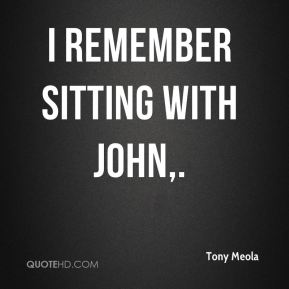 Tony Meola  - I remember sitting with John.