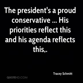 Tracey Schmitt  - The president's a proud conservative ... His priorities reflect this and his agenda reflects this.