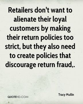 Tracy Mullin  - Retailers don't want to alienate their loyal customers by making their return policies too strict, but they also need to create policies that discourage return fraud.