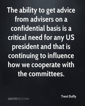 The ability to get advice from advisers on a confidential basis is a critical need for any US president and that is continuing to influence how we cooperate with the committees.