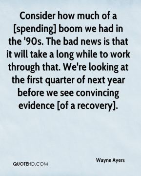 Consider how much of a [spending] boom we had in the '90s. The bad news is that it will take a long while to work through that. We're looking at the first quarter of next year before we see convincing evidence [of a recovery].