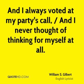 And I always voted at my party's call, / And I never thought of thinking for myself at all.