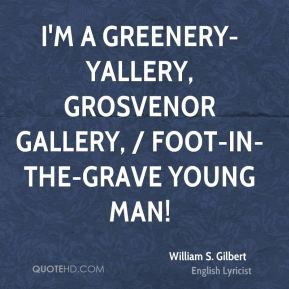I'm a greenery-yallery, Grosvenor Gallery, / Foot-in-the-grave young man!