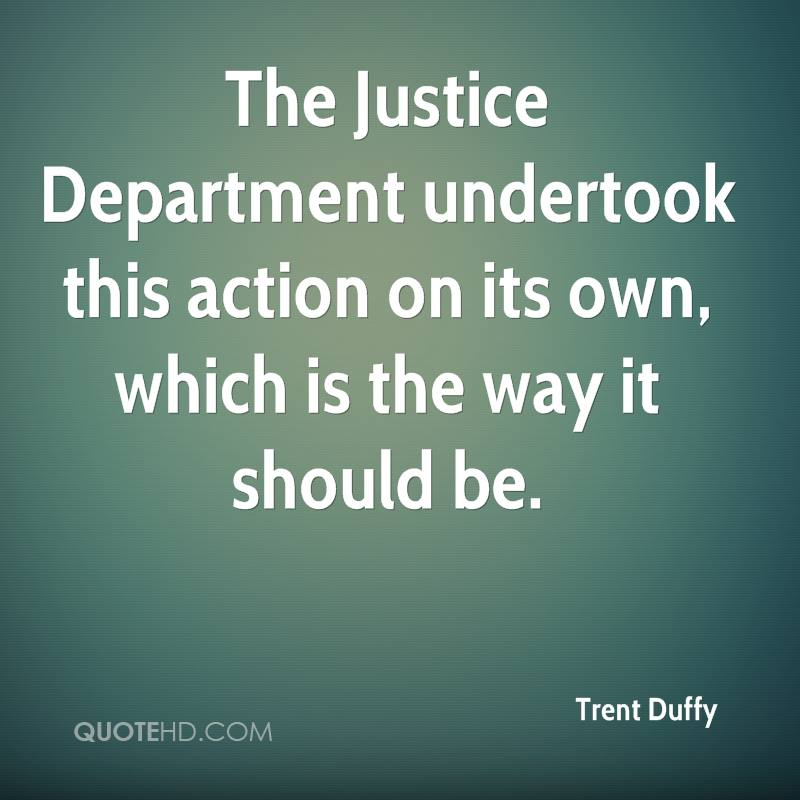 The Justice Department undertook this action on its own, which is the way it should be.