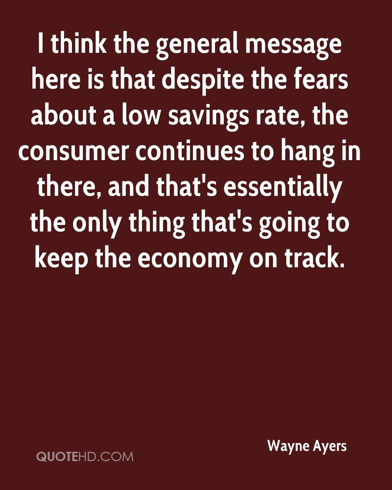 I think the general message here is that despite the fears about a low savings rate, the consumer continues to hang in there, and that's essentially the only thing that's going to keep the economy on track.