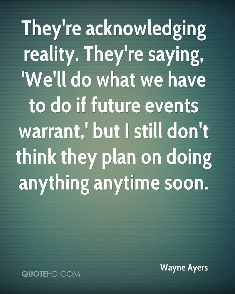 They're acknowledging reality. They're saying, 'We'll do what we have to do if future events warrant,' but I still don't think they plan on doing anything anytime soon.