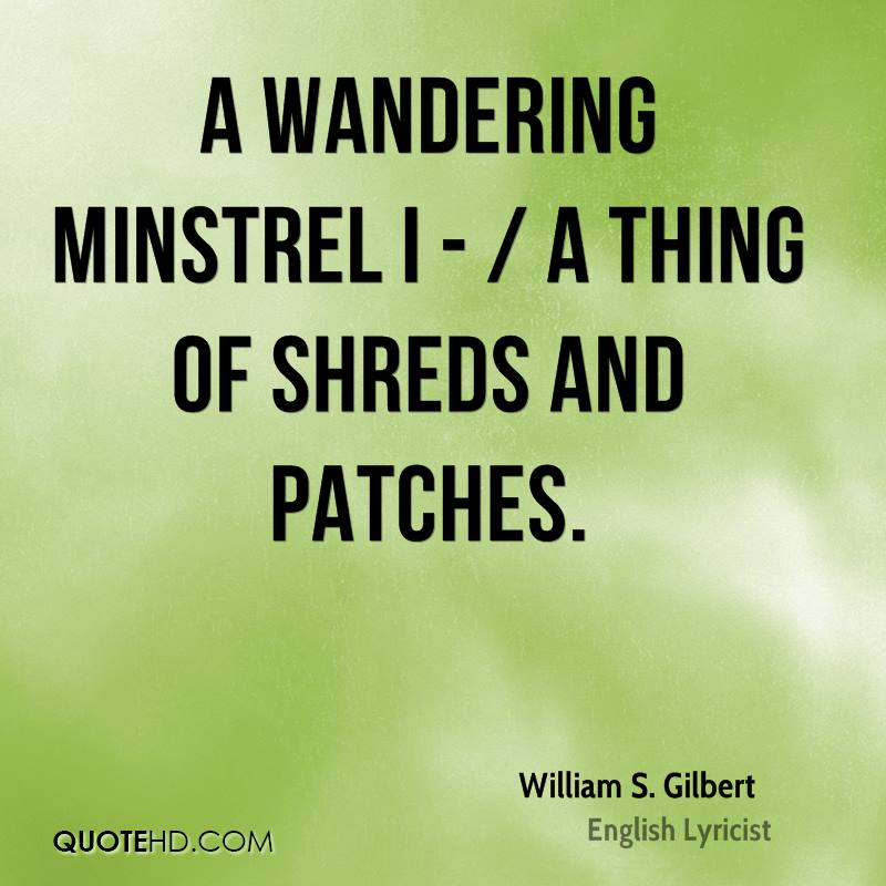 A wandering minstrel I - / A thing of shreds and patches.