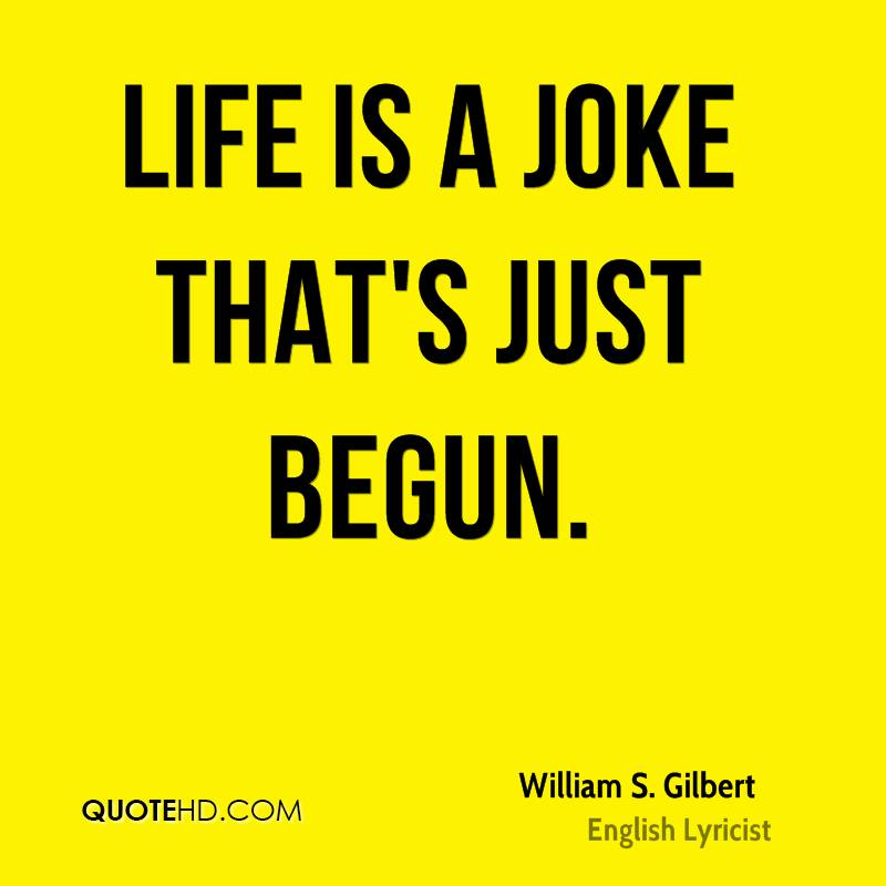 Life is a joke that's just begun.