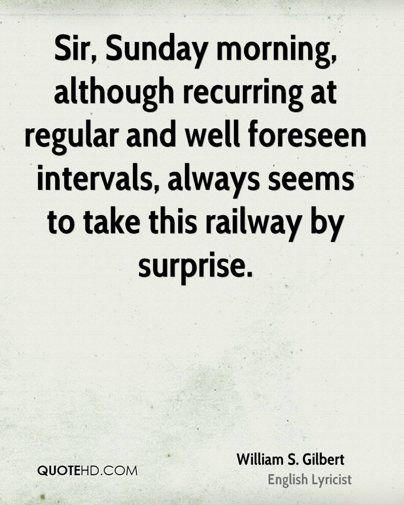 Sir, Sunday morning, although recurring at regular and well foreseen intervals, always seems to take this railway by surprise.