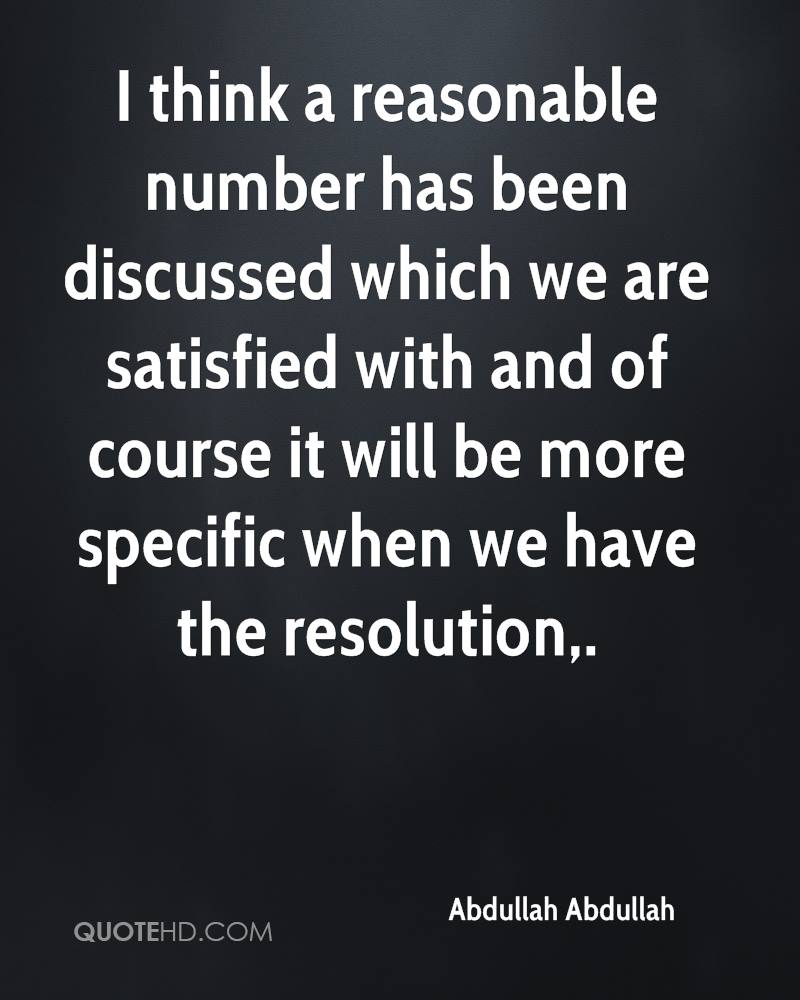I think a reasonable number has been discussed which we are satisfied with and of course it will be more specific when we have the resolution.