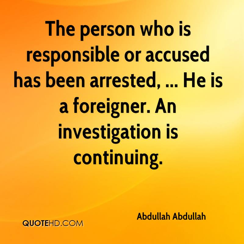The person who is responsible or accused has been arrested, ... He is a foreigner. An investigation is continuing.