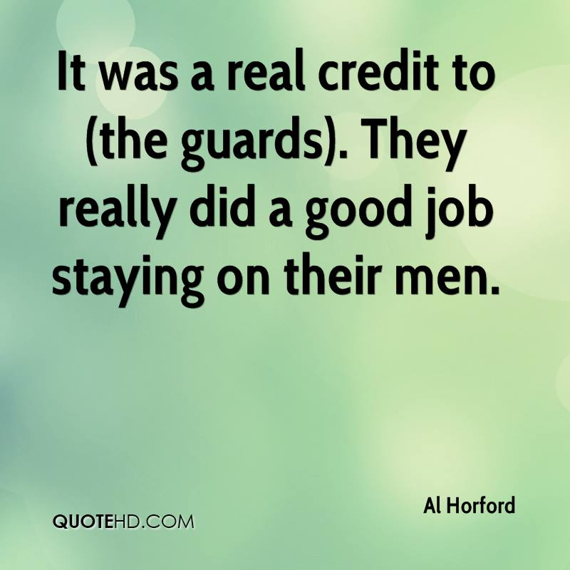 It was a real credit to (the guards). They really did a good job staying on their men.