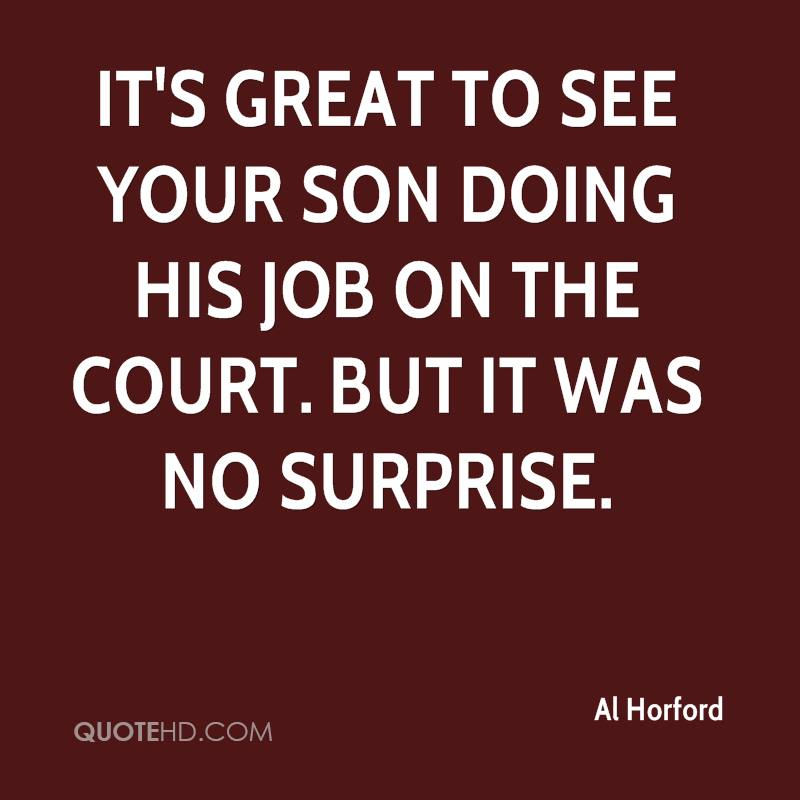 It's great to see your son doing his job on the court. But it was no surprise.