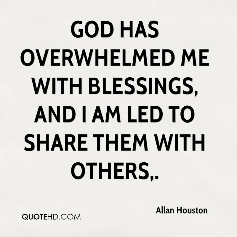 God has overwhelmed me with blessings, and I am led to share them with others.