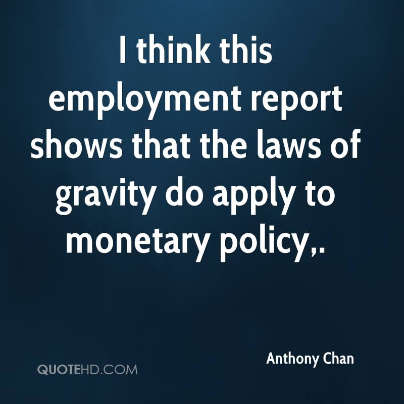 I think this employment report shows that the laws of gravity do apply to monetary policy.